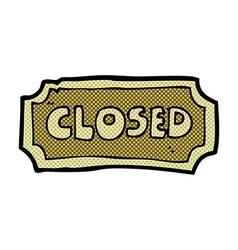 Comic cartoon closed sign vector