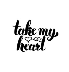 take my heart handwritten lettering vector image