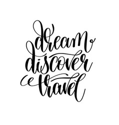 Dream discover travel black and white hand vector