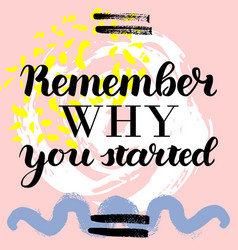 remember why you started hand drawn brush vector image