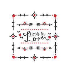 black and red living for love message square frame vector image