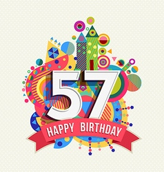 Happy birthday 57 year greeting card poster color vector image