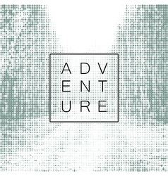 Adventure poster design yemplate Halftone vector image
