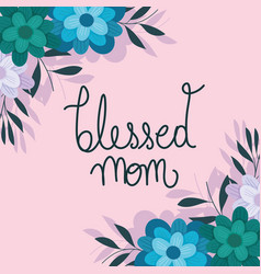 happy mothers day blessed mom flowers branches vector image