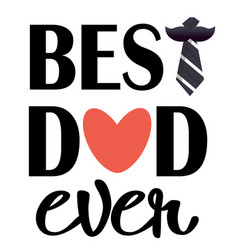 best dad ever pink heart necktie white background vector image