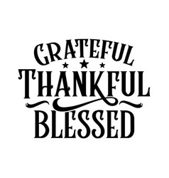 Grateful thankful blessed t-shirt image vector