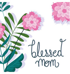 happy mothers day blessed mom flowers card vector image