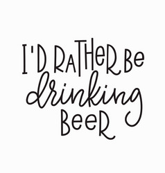 I rather be drinking beer t-shirt quote lettering vector