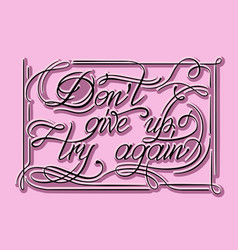 dont give up try again calligraphy lettering vector image
