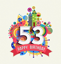 Happy birthday 53 year greeting card poster color vector image