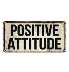 Positive attitude vintage rusty metal sign vector