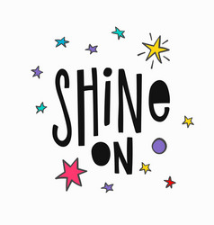 Shine on t-shirt quote lettering vector