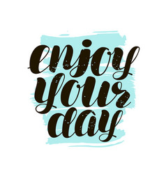 enjoy your day hand lettering positive quote vector image