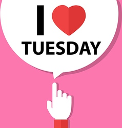 I love tuesday forefinger with bubble vector