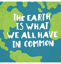 Earth day quotes inspirational The earth is what vector image