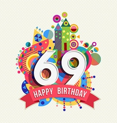 Happy birthday 69 year greeting card poster color vector image