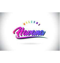 Havana welcome to word text with creative purple vector