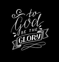 Hand lettering to god be the glory on black vector