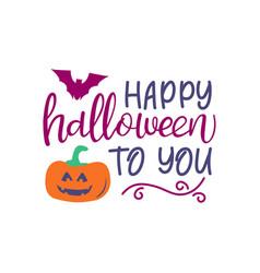 happy halloween to you halloween calligraphy vector image