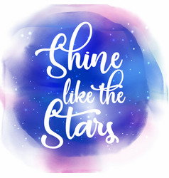 Shine like the stars quotation background vector