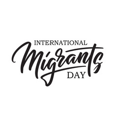 World migrants day - written text calligraphy vector