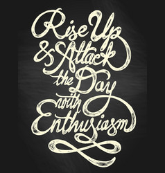 rise up and attack the day with enthusiasm vector image