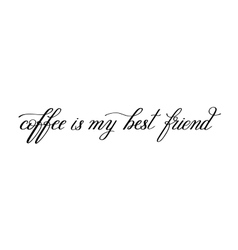 Coffee is my best friend black and white vector
