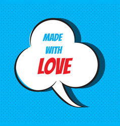 comic speech bubble with phrase made with love vector image