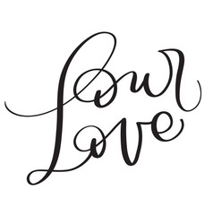 Our love words on white background hand drawn vector