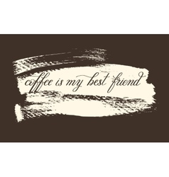 coffee is my best friend handwritten lettering vector image