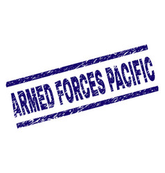 Grunge textured armed forces pacific stamp seal vector