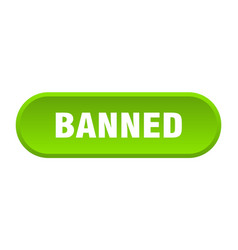 Banned button banned rounded green sign banned vector
