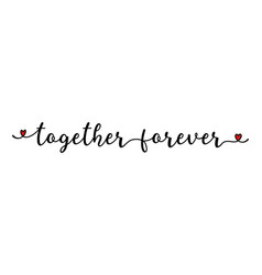 Hand sketched together forever quote as banner vector