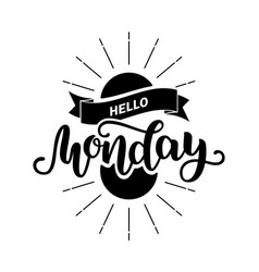 hello monday inspirational quote typography for vector image