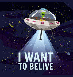 ufo poster i want to belive flying saucer alien vector image