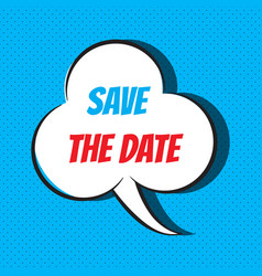 comic speech bubble with phrase save the date vector image