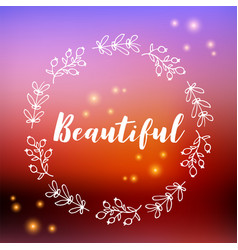 Beautiful text on bokeh blurred background flower vector