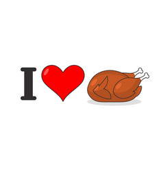 i love fried turkey heart and fowl for lunch vector image
