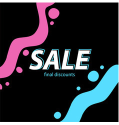 Sale - final discounts bright background for the vector
