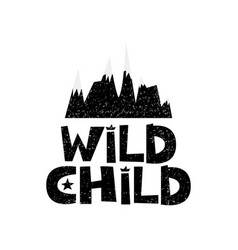 Wild child mountains hand drawn style typography vector