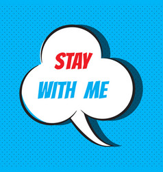 comic speech bubble with phrase stay with me vector image vector image