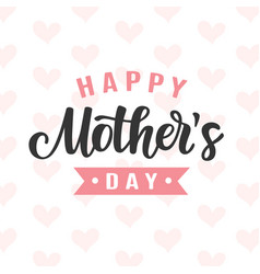 Happy mothers day card with modern calligraphy vector