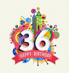 Happy birthday 36 year greeting card poster color vector image