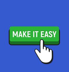 Hand mouse cursor clicks the make it easy button vector