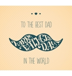 Lettering Happy Fathers Day vector image vector image
