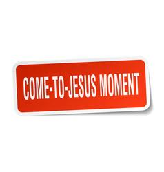 Come-to-jesus moment square sticker on white vector