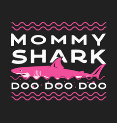 happy mothers day typography print - mommy shark vector image