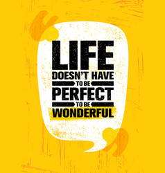 Life does not have to be perfect to be wonderful vector