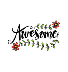awesome hand lettering slogan with flower vector image