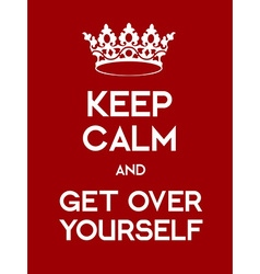 Keep Calm and Ger Over Yourself poster vector image